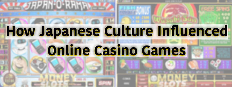 How Japanese Culture Influenced Online Casino Games