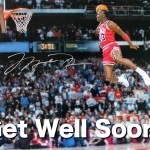 Michael Jordan says Get Well Soon!